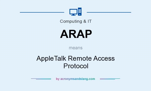 What does ARAP mean? It stands for AppleTalk Remote Access Protocol