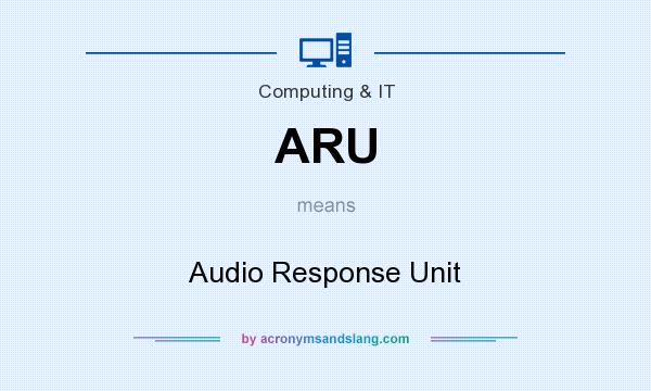 What does ARU mean? It stands for Audio Response Unit