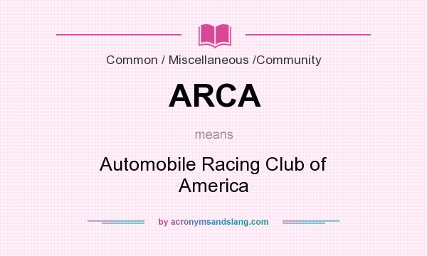 What does ARCA mean? It stands for Automobile Racing Club of America