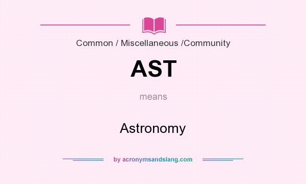What does AST mean? It stands for Astronomy