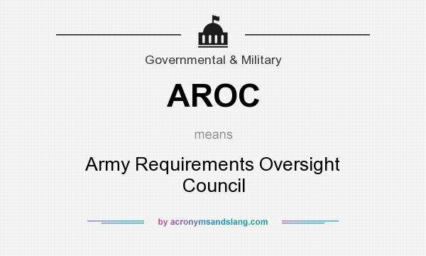 What does AROC mean? It stands for Army Requirements Oversight Council