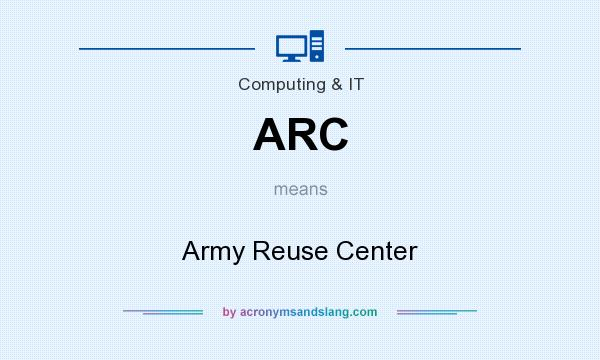 What does ARC mean? It stands for Army Reuse Center