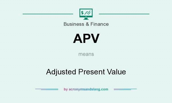 What does APV mean? It stands for Adjusted Present Value