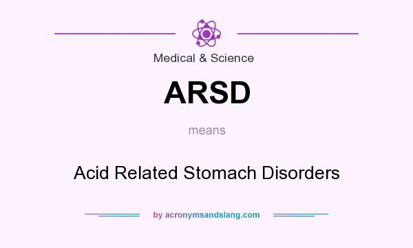 What does ARSD mean? It stands for Acid Related Stomach Disorders
