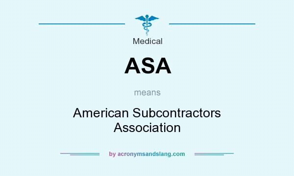 What does ASA mean? It stands for American Subcontractors Association