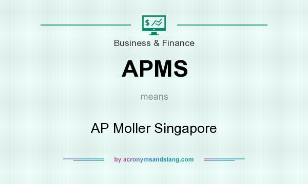 What does APMS mean? It stands for AP Moller Singapore