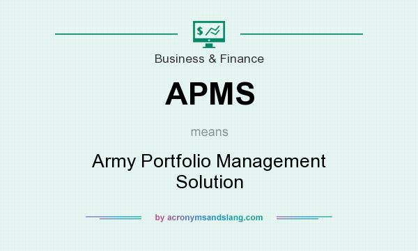 What does APMS mean? It stands for Army Portfolio Management Solution
