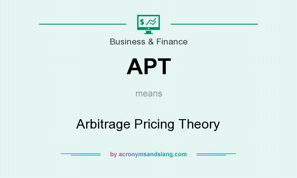 What does APT mean? It stands for Arbitrage Pricing Theory