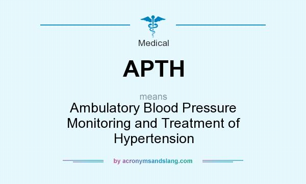 What does APTH mean? It stands for Ambulatory Blood Pressure Monitoring and Treatment of Hypertension