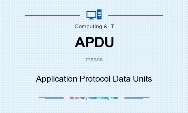 What does APDU mean? It stands for Application Protocol Data Units