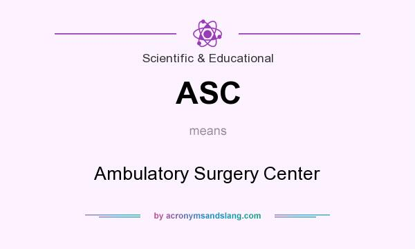 What does ASC mean? It stands for Ambulatory Surgery Center
