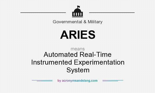 What does ARIES mean? It stands for Automated Real-Time Instrumented Experimentation System