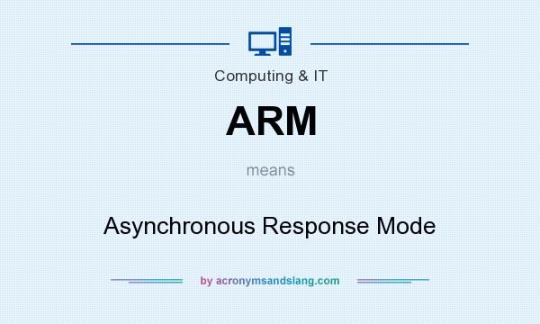 What does ARM mean? It stands for Asynchronous Response Mode