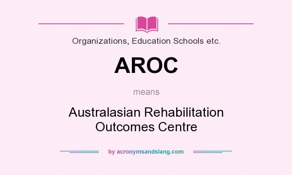 What does AROC mean? It stands for Australasian Rehabilitation Outcomes Centre