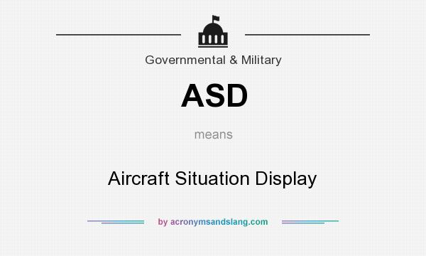 What does ASD mean? It stands for Aircraft Situation Display