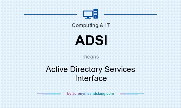 What does ADSI mean? It stands for Active Directory Services Interface