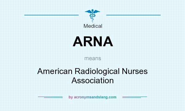 What does ARNA mean? It stands for American Radiological Nurses Association