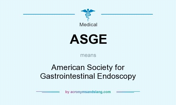What does ASGE mean? It stands for American Society for Gastrointestinal Endoscopy