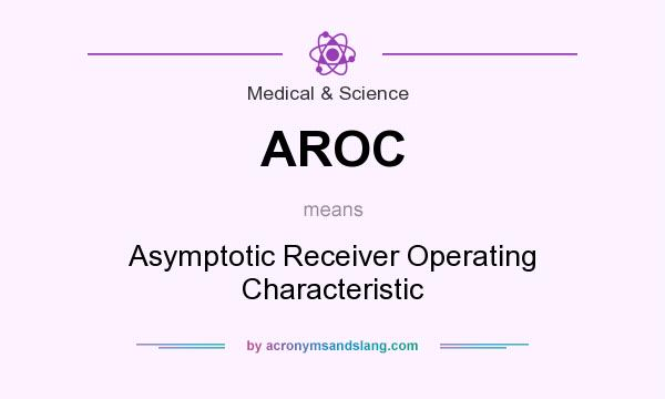 What does AROC mean? It stands for Asymptotic Receiver Operating Characteristic