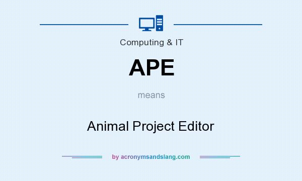 What does APE mean? It stands for Animal Project Editor