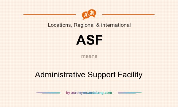 What does ASF mean? It stands for Administrative Support Facility