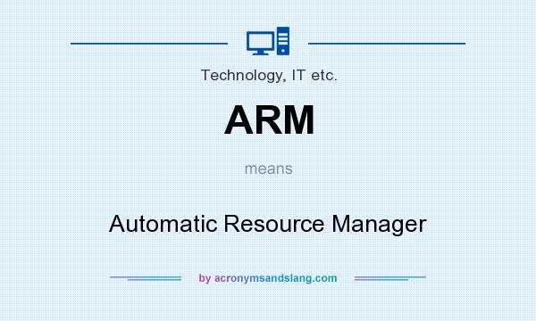 What does ARM mean? It stands for Automatic Resource Manager