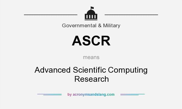 What does ASCR mean? It stands for Advanced Scientific Computing Research