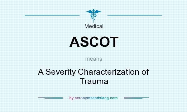 What does ASCOT mean? It stands for A Severity Characterization of Trauma