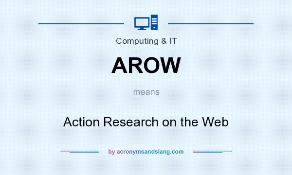 What does AROW mean? It stands for Action Research on the Web
