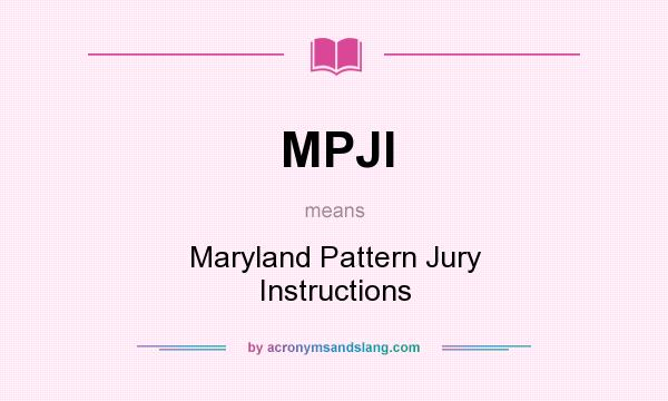 What does MPJI mean? It stands for Maryland Pattern Jury Instructions