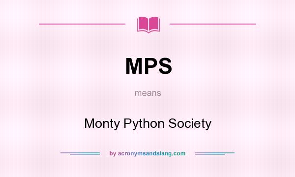 What does MPS mean? It stands for Monty Python Society