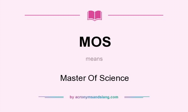 What does MOS mean? It stands for Master Of Science