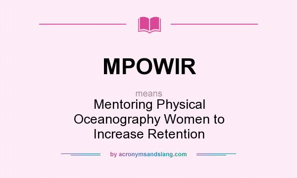 What does MPOWIR mean? It stands for Mentoring Physical Oceanography Women to Increase Retention