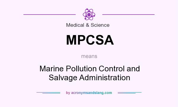 What does MPCSA mean? It stands for Marine Pollution Control and Salvage Administration