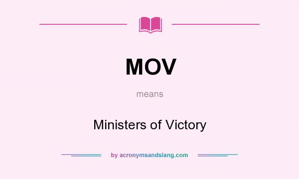 What does MOV mean? It stands for Ministers of Victory