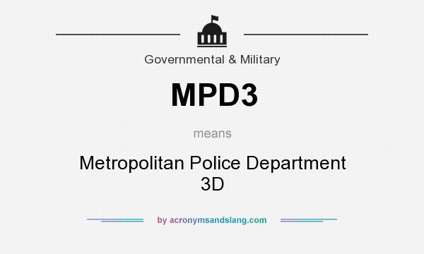 What does MPD3 mean? It stands for Metropolitan Police Department 3D