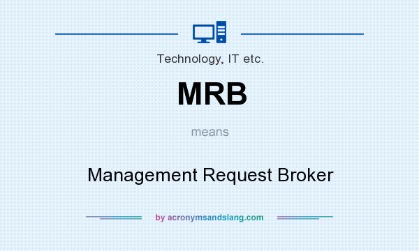 What does MRB mean? It stands for Management Request Broker