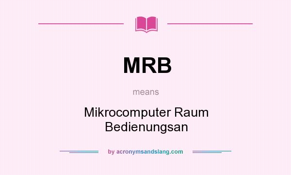 What does MRB mean? It stands for Mikrocomputer Raum Bedienungsan