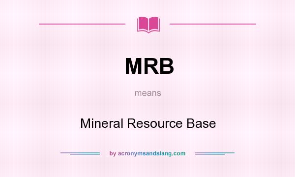 What does MRB mean? It stands for Mineral Resource Base