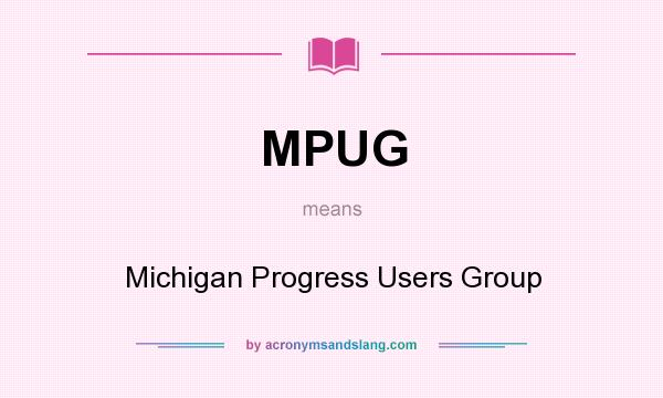 What does MPUG mean? It stands for Michigan Progress Users Group