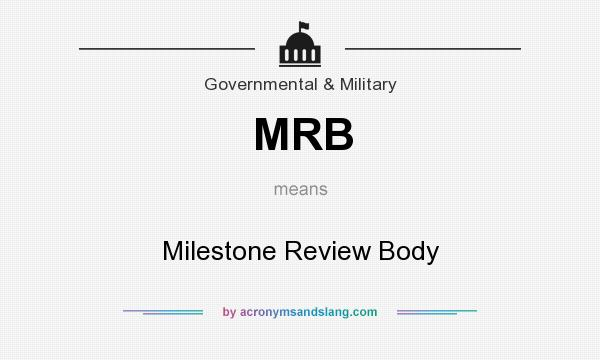 What does MRB mean? It stands for Milestone Review Body