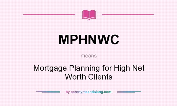 What does MPHNWC mean? It stands for Mortgage Planning for High Net Worth Clients