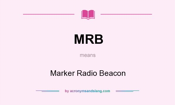 What does MRB mean? It stands for Marker Radio Beacon