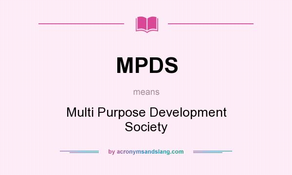 What does MPDS mean? It stands for Multi Purpose Development Society