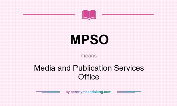 What does MPSO mean? It stands for Media and Publication Services Office