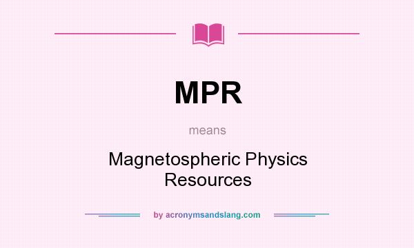 What does MPR mean? It stands for Magnetospheric Physics Resources