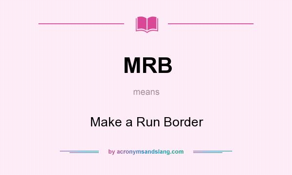 What does MRB mean? It stands for Make a Run Border