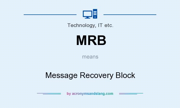 What does MRB mean? It stands for Message Recovery Block