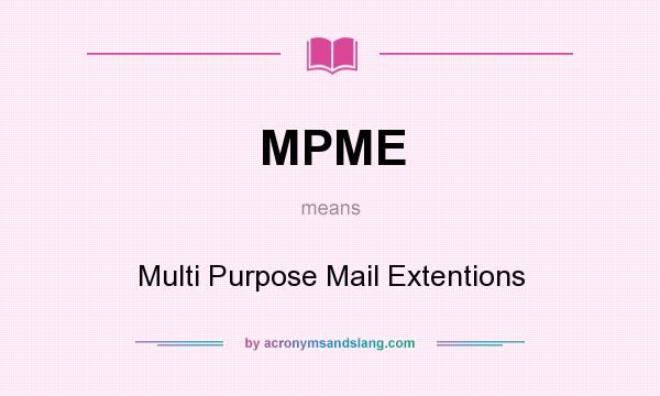 What does MPME mean? It stands for Multi Purpose Mail Extentions
