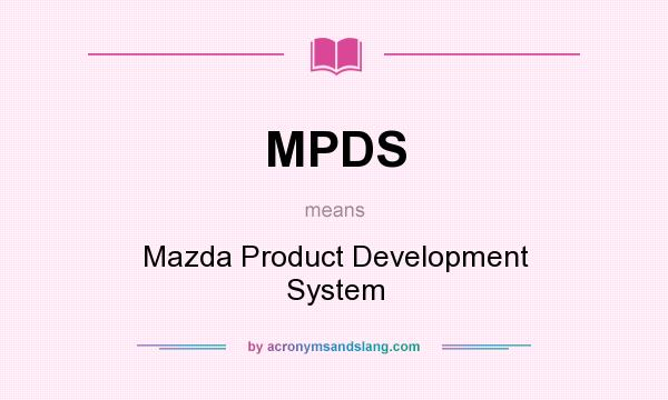 What does MPDS mean? It stands for Mazda Product Development System